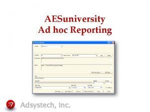 AESuniversity Ad hoc Reporting Adsystech Inc Ad hoc