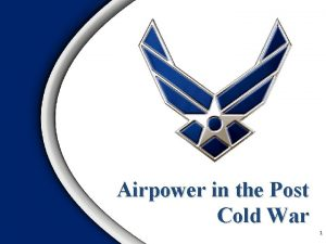 Airpower in the Post Cold War 1 Overview