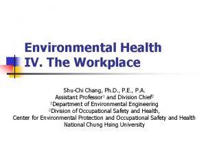 Environmental Health IV The Workplace ShuChi Chang Ph