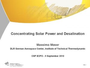 Concentrating Solar Power and Desalination Massimo Moser DLR