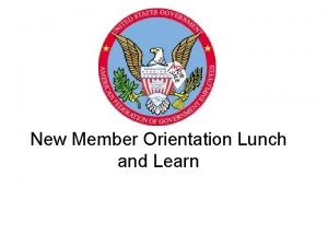New Member Orientation Lunch and Learn This presentation