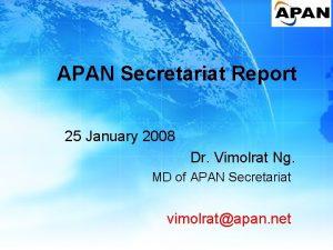APAN Secretariat Report 25 January 2008 Dr Vimolrat
