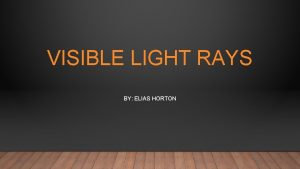 VISIBLE LIGHT RAYS BY ELIAS HORTON VISIBLE LIGHT