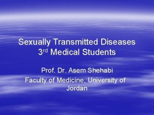 Sexually Transmitted Diseases 3 rd Medical Students Prof