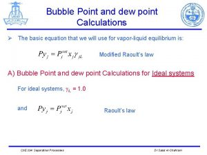 Bubble Point and dew point Calculations The basic