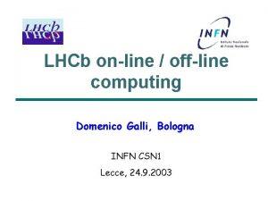 LHCb online offline computing Domenico Galli Bologna INFN
