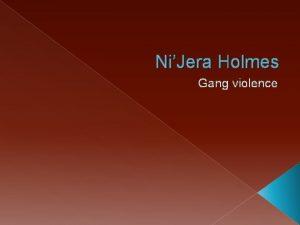 NiJera Holmes Gang violence Three Types of Gangs