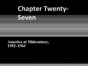 Chapter Twenty Seven America at Midcentury 1952 1963
