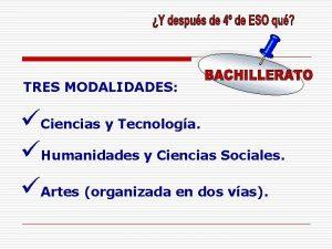 TRES MODALIDADES Ciencias y Tecnologa Humanidades y Ciencias