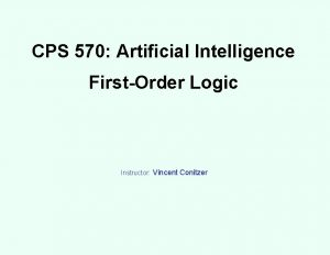 CPS 570 Artificial Intelligence FirstOrder Logic Instructor Vincent