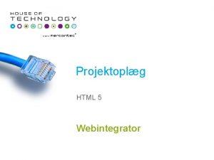 Projektoplg HTML 5 Webintegrator Skema 33 Mandag 34