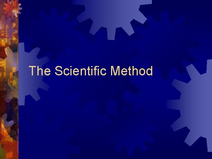 The Scientific Method The Scientific Method Separates science