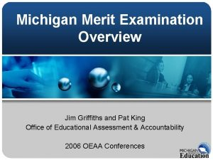 Michigan Merit Examination Overview Jim Griffiths and Pat