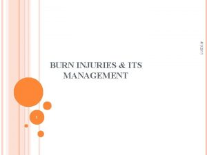 412011 BURN INJURIES ITS MANAGEMENT 1 BURNS Wounds