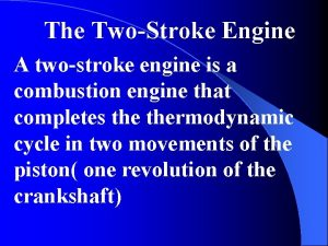 The TwoStroke Engine A twostroke engine is a