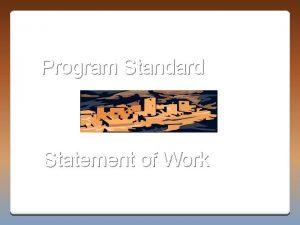 Program Standard Statement of Work Provides the minimum
