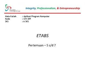Integrity Professionalism Entrepreneurship Mata Kuliah Kode SKS Aplikasi