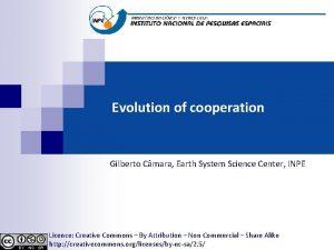 Evolution of cooperation Gilberto Cmara Earth System Science