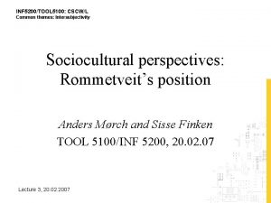 INF 5200TOOL 5100 CSCWL Common themes Intersubjectivity Sociocultural