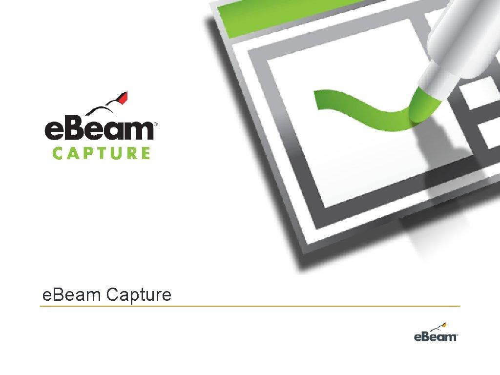 e Beam Capture e Beam Whiteboard featuring Capture