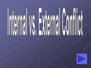 Internal Conflict Definition A struggle that takes place