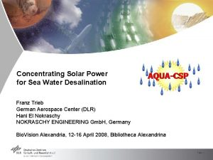 Concentrating Solar Power for Sea Water Desalination Franz