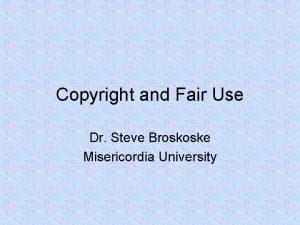 Copyright and Fair Use Dr Steve Broskoske Misericordia