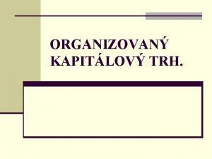 ORGANIZOVAN KAPITLOV TRH KAPITLOV TRH dle zpsobu organizace