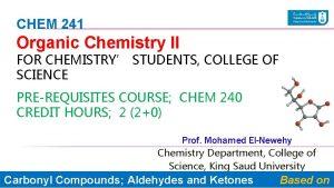 CHEM 241 Organic Chemistry II FOR CHEMISTRY STUDENTS