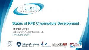 Status of RFD Cryomodule Development Thomas Jones on