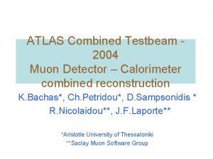 ATLAS Combined Testbeam 2004 Muon Detector Calorimeter combined