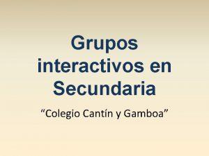 Grupos interactivos en Secundaria Colegio Cantn y Gamboa