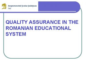 QUALITY ASSURANCE IN THE ROMANIAN EDUCATIONAL SYSTEM Legislation