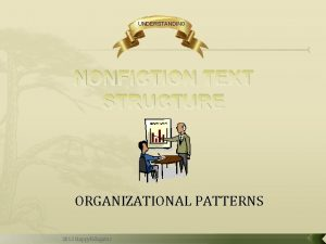 UNDERSTANDING NONFICTION TEXT STRUCTURE ORGANIZATIONAL PATTERNS 2012 Happy