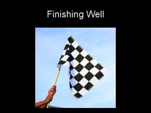 Finishing Well Finishing Well Reality Many start well