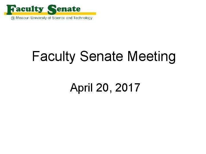 Faculty Senate Meeting April 20 2017 Agenda I
