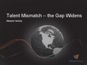 Talent Mismatch the Gap Widens Melanie Holmes Talent