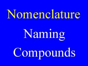 Nomenclature Naming Compounds Naming Binary Ionic Compounds Name