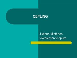 CEFLING Helena Miettinen Jyvskyln yliopisto Yleiseurooppalaisen viitekehyksen taitotasojen