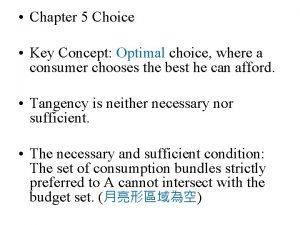 Chapter 5 Choice Key Concept Optimal choice where