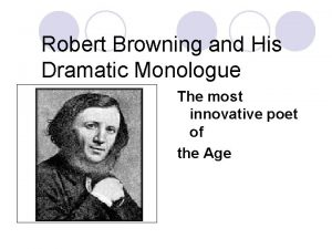 Robert Browning and His Dramatic Monologue The most