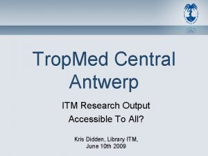 Trop Med Central Antwerp ITM Research Output Accessible