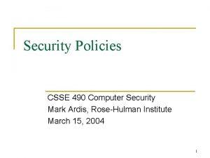 Security Policies CSSE 490 Computer Security Mark Ardis