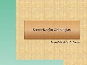 Sumarizao Ontologias Paulo Orlando V Q Sousa Como