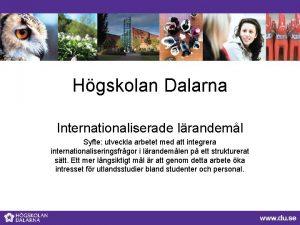 Hgskolan Dalarna Internationaliserade lrandeml Syfte utveckla arbetet med