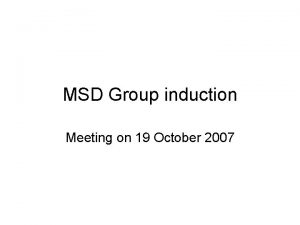 MSD Group induction Meeting on 19 October 2007