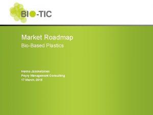 Market Roadmap BioBased Plastics Henna Jskelinen Pyry Management