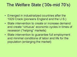 The Welfare State 30 smid 70s Emerged in