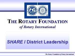 THE ROTARY FOUNDATION of Rotary International SHARE District