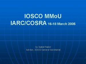 IOSCO MMo U IARCCOSRA 16 18 March 2005